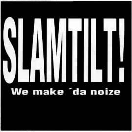 Slamtilt ! - We make 'da noize - Bild vergrößern